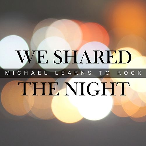We Shared the Night by Michael Learns to Rock