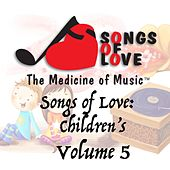 Songs of Love: Childrens, Vol. 5 by Various Artists