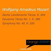 Orange Edition - Mozart: Sechs Ländlerische Tänze, K. 606 & Symphony No. 40, K. 550 by Various Artists
