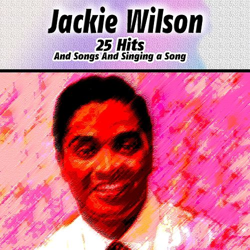 25 Hits And Songs And Singing a Song von Jackie Wilson