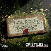 Still Don't Understand (feat. Mistah F.A.B. & Young Gully) - Single by Cristiles