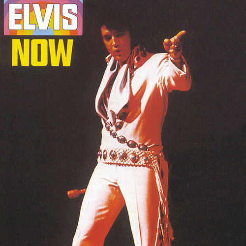 Elvis Now by Elvis Presley