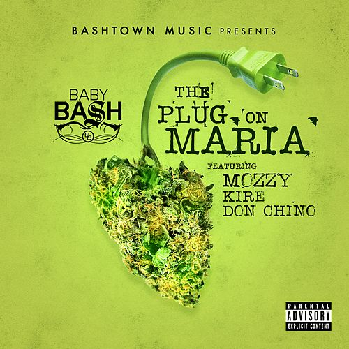 The Plug on Maria (feat. Mozzy, Kire & Don Chino) - Single by Baby Bash