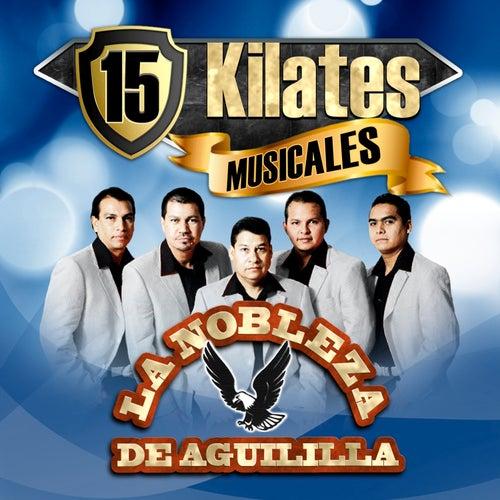 15 Kilates Musicales by La Nobleza De Aguililla
