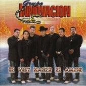 Te Voy A Hacer El Amor by Grupo Innovacion