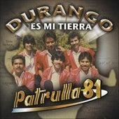 Durango Es Mi Tierra by Patrulla 81