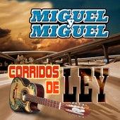 Corridos De Ley by Miguel Y Miguel