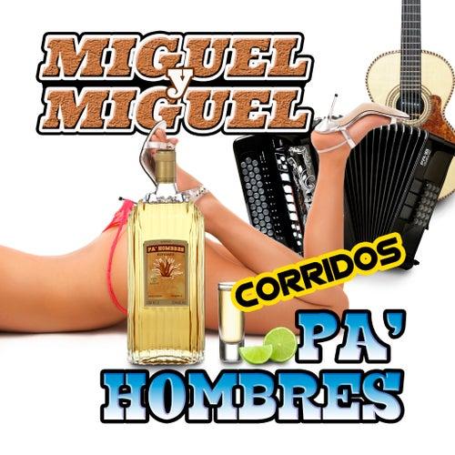 Corridos Pa Hombres by Miguel Y Miguel