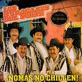 Nomas No Chilen! by Los Huracanes Del Norte