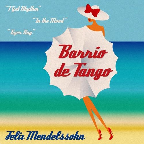 Barrio De Tango by Felix Mendelssohn