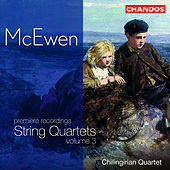 McEWEN: String Quartets, Vol. 3 by Chilingirian Quartet