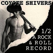 1/2 A Rock & Roll Record by Coyote Shivers