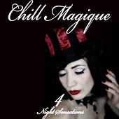 Chill Magique, Vol. 4 (Night Sensations) by Various Artists