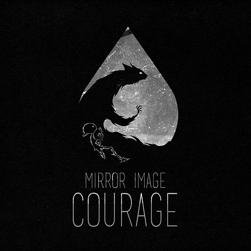 Courage by Mirror Image