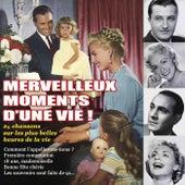 Merveilleux moments d'une vie ! 26 chansons sur les plus belles heures de la vie by Various Artists