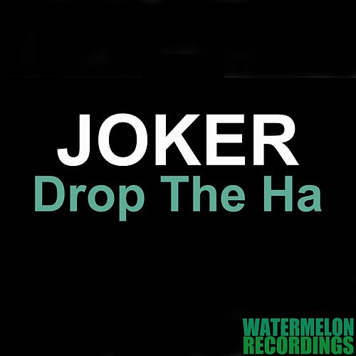 Drop the Ha (Joker) by Joker