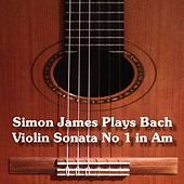 Simon James plays Johann Sebastian Bach (Arr. for Guitar) by Simon James