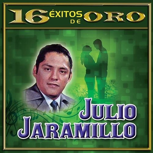 16 Éxitos de Oro by Julio Jaramillo