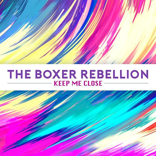 Keep Me Close by The Boxer Rebellion