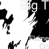 Flame On by Big T