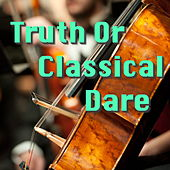 Truth Or Classical Dare by Various Artists