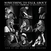 Something to Talk About: Portland Pays Tribute to Bonnie Raitt (Live) by Various Artists