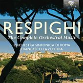 Respighi: The Complete Orchestral Music by Orchestra Sinfonica Di Roma