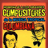 Homenaje a los Grandes Compositores de la Music Tropical Colombiana by Various Artists