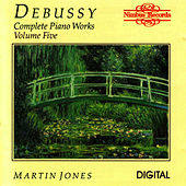 Debussy: Complete Piano Works Volume Five by Martin Jones