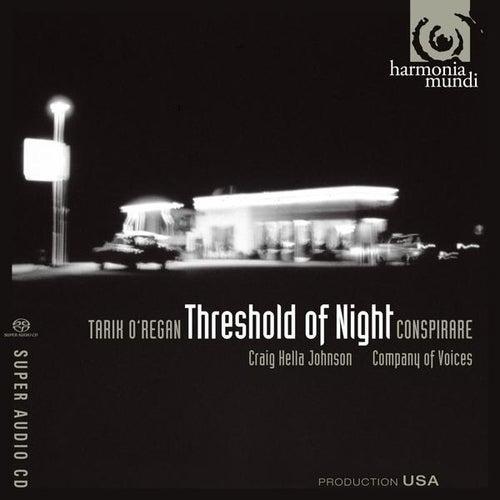 O'Regan: Threshold of Night by Conspirare