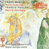 Poulenc: Mass in G, Salve Regina / Martin: Mass for Double Choir by Christ Church Cathedral Choir