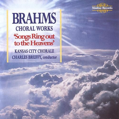 Brahms: Choral Works - Songs Ring Out To The Heavens by Kansas City Chorale