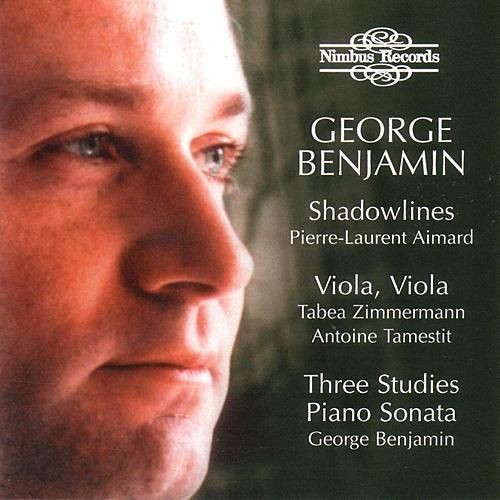 Benjamin: Shadowlines / Viola, Viola / Three Studies / Piano Sonata by George Benjamin