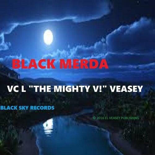 Black Merda by VC L The Mighty V! Veasey