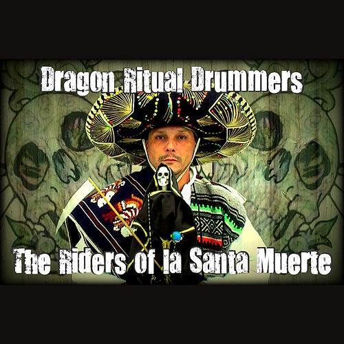Riders of la Santa Muerte - Single by Dragon Ritual Drummers