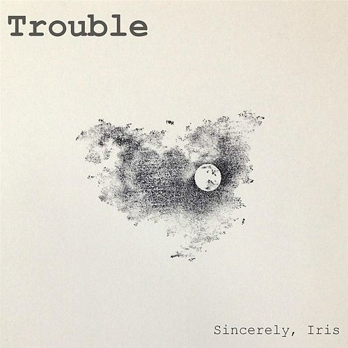 Trouble by Iris Sincerely