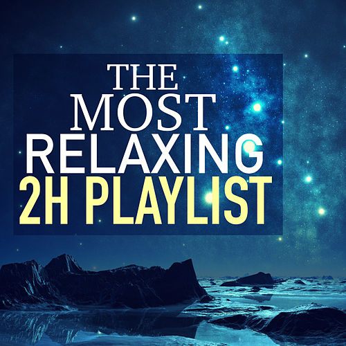 The Most Relaxing 2 Hour Playlist - 30 Tracks for Mindfulness Meditation & Relaxation by Relaxation Masters