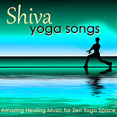 Shiva, Yoga Songs – Amazing Healing Music for Zen Yoga Space by Namaste