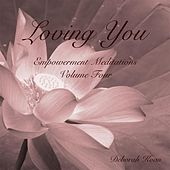 Loving You: Empowerment Meditations, Vol. 4 by Deborah Koan