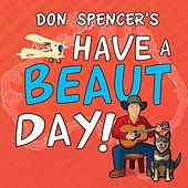 Have a Beaut Day! by Don Spencer