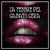La Febbre Del Sabato Sera by Various Artists