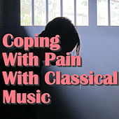 Coping With Pain With Classical Music by Various Artists