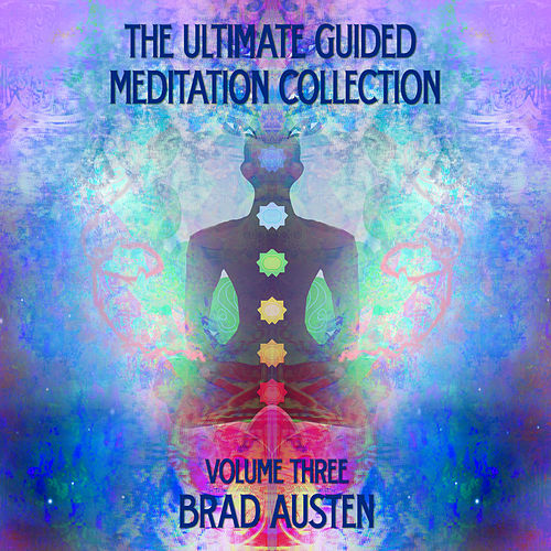 The Ultimate Guided Meditation Collection, Vol. Three by Brad Austen