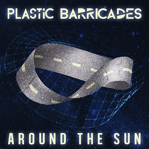 Around the Sun by Plastic Barricades