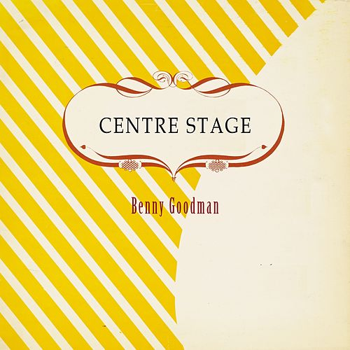 Centre Stage von Benny Goodman