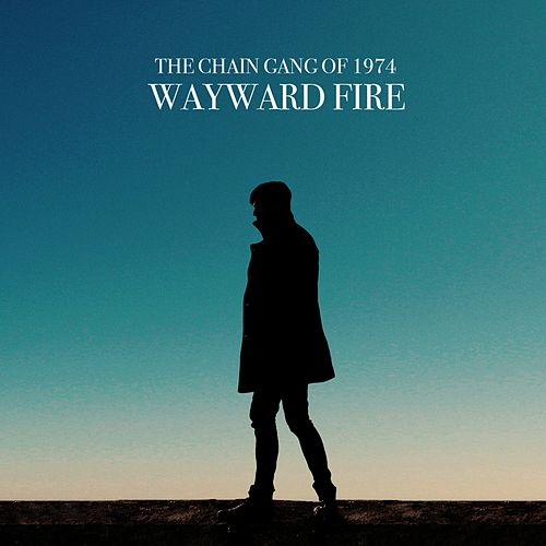Wayward Fire by The Chain Gang Of 1974