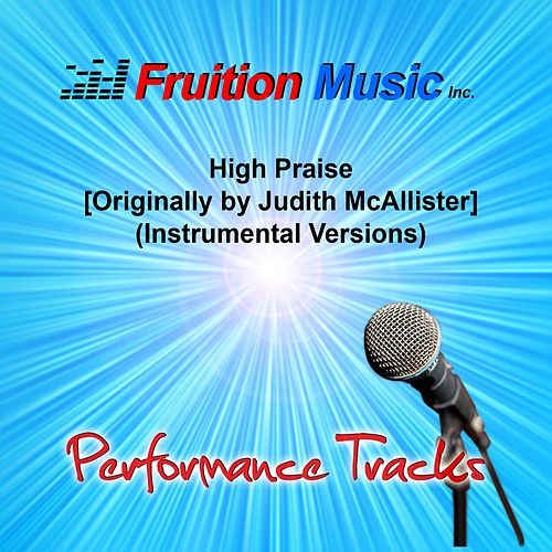 High Praise (Originally Performed by Judith McAllister) [Instrumental Versions] by Fruition Music Inc.