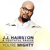 You're Mighty - EP by J.J. Hairston