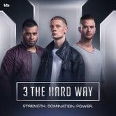 Strength. Domination. Power. by 3 Da Hard Way