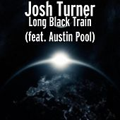 Long Black Train (feat. Austin Pool) by Josh Turner